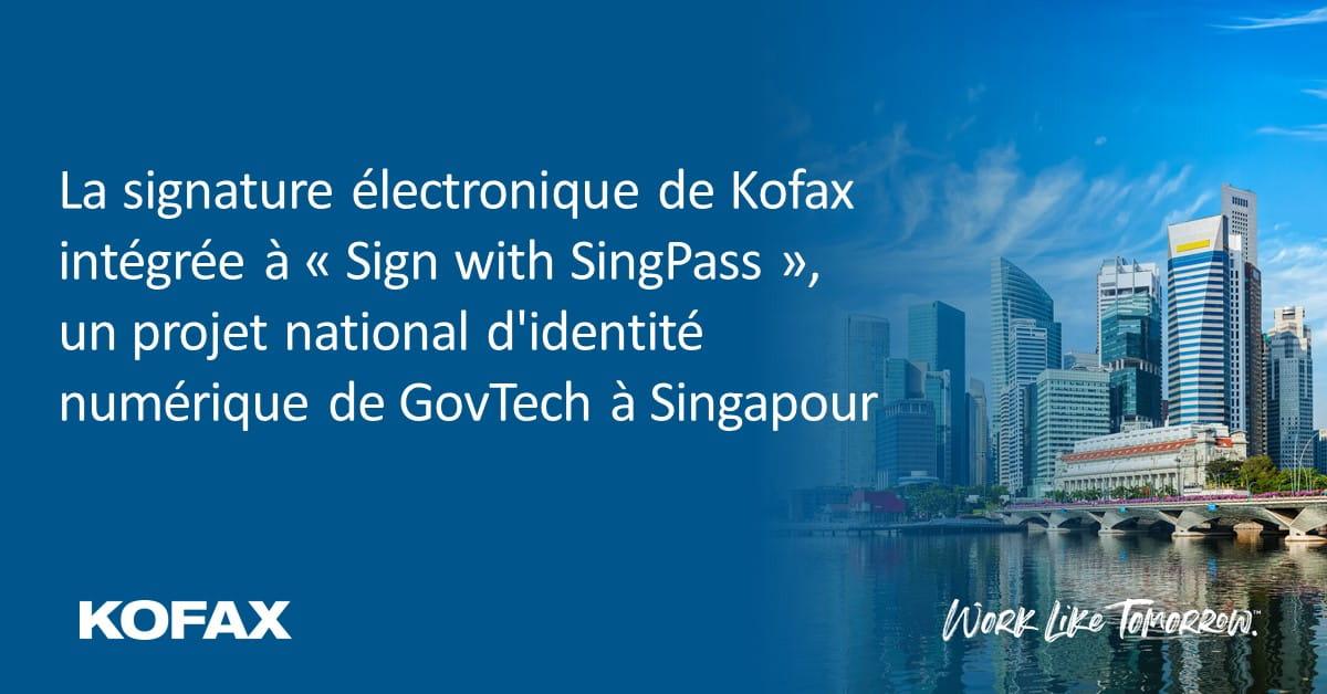 La signature électronique de Kofax intégrée à « Sign with SingPass », un projet national d'identité numérique de GovTech à Singapour