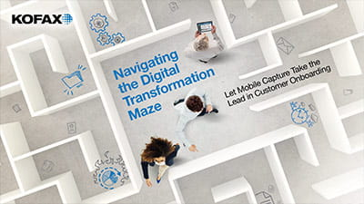 Navigating the Digital Transformation Maze: Let Mobile Capture Take the Lead in Customer Onboarding