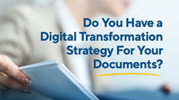 Do You Have a Digital Transformation Strategy For Your Documents?