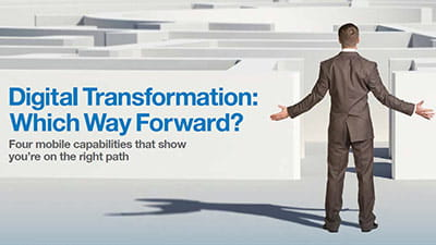 Digital Transformation: Which Way Forward? Four Mobile Capabilities that Show You're on the Right Path