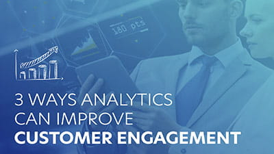 3 Ways Analytics Can Improve Customer Engagement