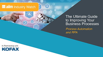AIIM Industry Watch: The Ultimate Guide to Improving Your Business Processes—Process Automation and RPA