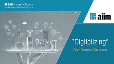 AIIM Industry Watch Report Digitalizing Core Business Processes