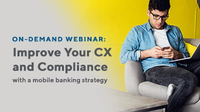 Improve your CX and compliance with a mobile banking strategy
