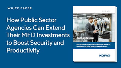 How Public Sector Agencies Can Extend Their MFD Investments to Boost Security and Productivity