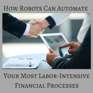 How Robots Can Automate Your Most Labor-Intensive Financial Processes