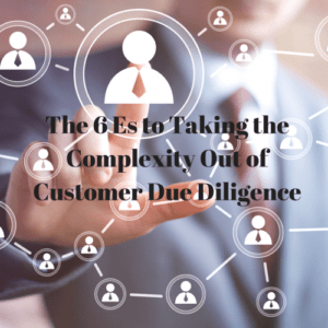 The 6 Es to Taking the Complexity Out of Customer Due Diligence